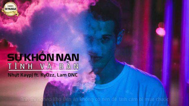Sự Khốn Nạn Tình Và Bạn (Lyric Video) - Nhựt Kaypj, KyOzz, Lam DNC