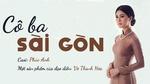 Xem video nhạc Zing Cô Ba Sài Gòn trực tuyến