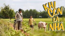 Tải Nhạc Khi Con Là Nhà (Khi Con Là Nhà OST) - Khắc Việt