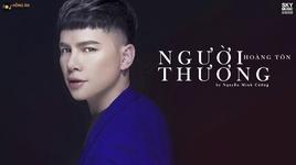 Tải Nhạc Người Thương (Lyric Video) - Hoàng Tôn