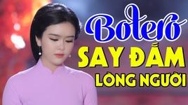 Tải Nhạc Giọng Hát Mỹ Nhân Bolero 2019 - Lk Nhạc Vàng Bolero Trữ Tình Say Đắm Lòng Người - V.A
