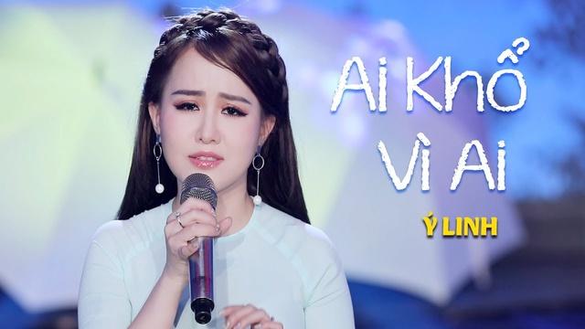 Xem MV Ai Khổ Vì Ai - Ý Linh