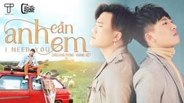 Tải Nhạc Anh Cần Em (I Need You) - Châu Khải Phong