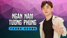Tải Nhạc Ngàn Năm Tương Phùng Remix - Trung Quang