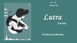 Tải Nhạc  Lutra  (Vietsub, Kara) - Thái Nhất (Tai Yi)