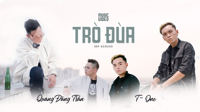 MV Trò Đùa (Rap Version) - Quang Đăng Trần, T-One