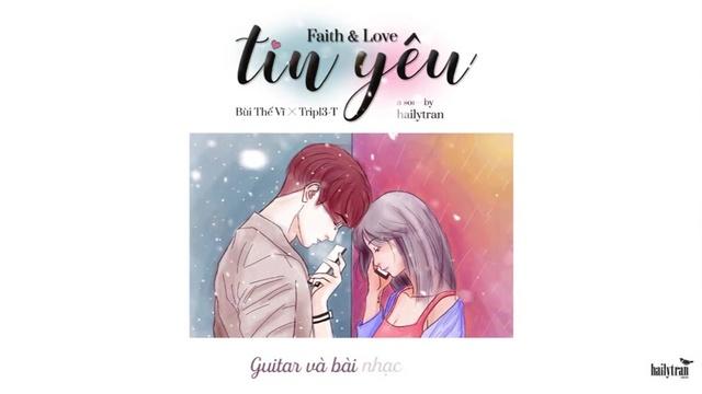 Xem MV Tin Yêu (Faith & Love) (Lyric Video) - Bùi Thế Vĩ, Tripl3-T