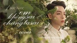 Tải Nhạc Em Không Sai, Chúng Ta Sai Cover (Lyric Video) - Đức Phúc