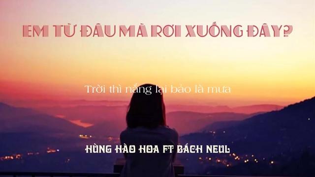 Ca nhạc Em Từ Đâu Mà Rơi Xuống Đây (Lyric Video) - Hùng Hào Hoa, Bách Neul | Ca Nhạc Online