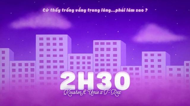 Xem MV 2h30 (Lyric Video) - Koushen, UMIE, TRex
