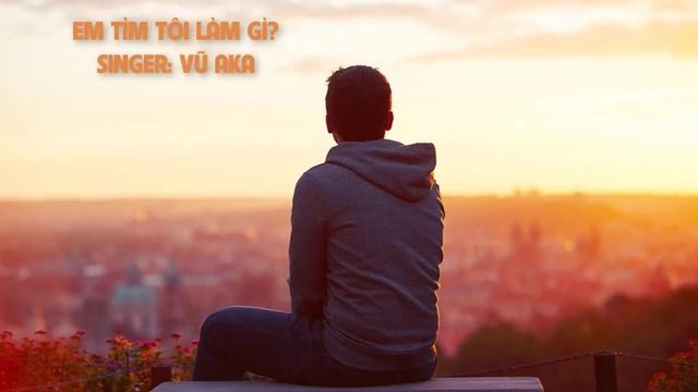 Xem MV Em Tìm Tôi Làm Gì (Lyric Video) - Vũ Aka | MV - Nhạc Mp4 Online