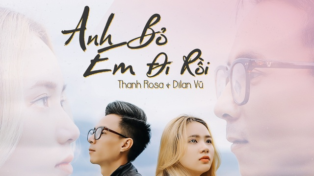 Ca nhạc Anh Bỏ Em Đi Rồi - Dilan Vũ, Thanh Rosa