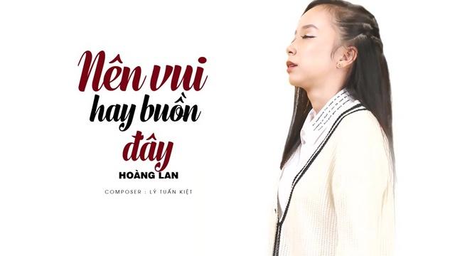 Xem MV Nên Vui Hay Buồn Đây (Lyric Video) - Hoàng Lan | MV - Ca Nhạc Mp4