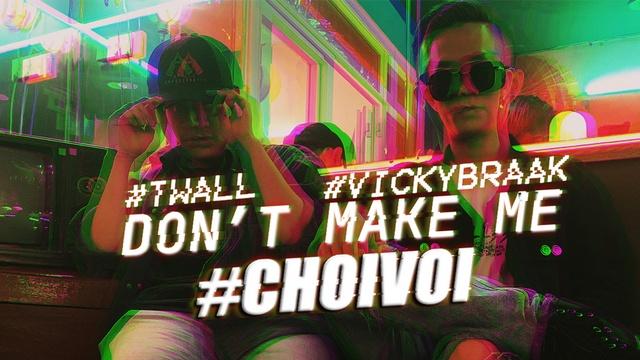 Don't Make Me Chơi Vơi - VicKyBraak, Twall
