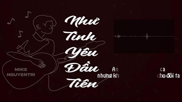 Như Tình Yêu Đầu Tiên (Lyric Video) - MIKE, Nguyen Tri