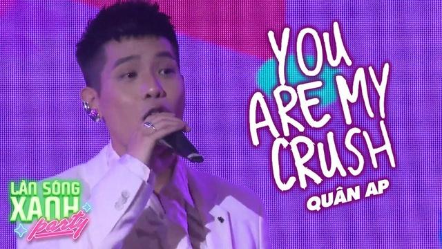 Xem MV You Are My Crush (Làn Sóng Xanh Party 2020) - Quân A.P