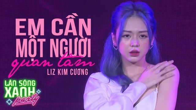 Xem MV Em Cần Một Người Quan Tâm (Làn Sóng Xanh Party 2020) - Liz Kim Cương