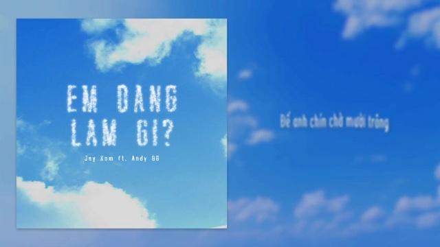 Ca nhạc Em Đang Làm Gì? (Lyric Video) - Jay Kem, Andy OG
