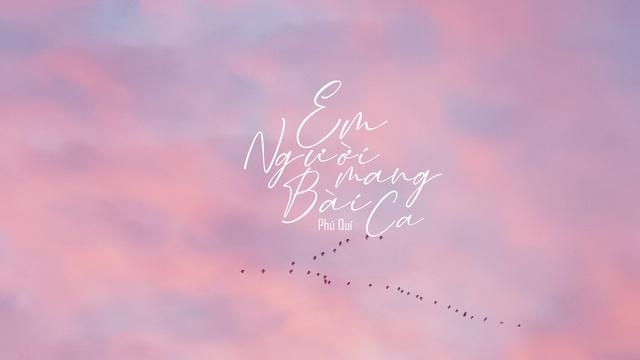 Em Người Mang Bài Ca (Lyric Video) - Phú Quí