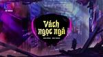Tải nhạc hot Vách Ngọc Ngà (Wrc Remix) online miễn phí