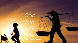 Tải Nhạc Con Xin Lỗi Mẹ (Lyric Video) - Đỗ Thanh Bình