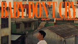 Tải Nhạc Baby Don't Cry - GRAY
