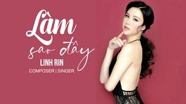 Tải Nhạc Làm Sao Đây (Lyric Video) - Linh Rin