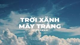 Tải Nhạc Trời Xanh Mây Trắng (Lyric Video) - MINHTRAN