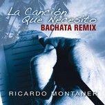 Nghe và tải nhạc Mp3 La Cancion Que Necesito (Bachata Remix) hot nhất về máy