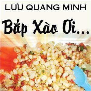 Nghe nhạc Bắp Xào Ơi (Single) - Lưu Quang Minh