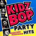 Download nhạc Kidz Bop Party Hits hay nhất