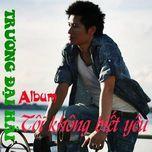 Tải nhạc Tôi Không Biết Yêu (Single 2013) trực tuyến