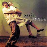Nghe nhạc Oasis & Yiruma hay nhất