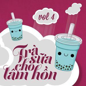 Nghe nhạc Trà Sữa Cho Tâm Hồn (Vol. 4) - V.A