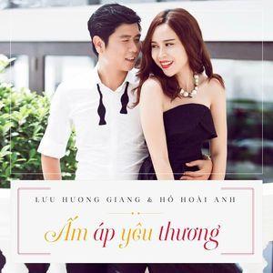 Nghe nhạc Ấm Áp Yêu Thương (Single) - Hồ Hoài Anh, Lưu Hương Giang