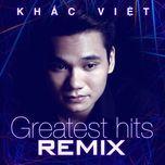 Nghe và tải nhạc hay Khắc Việt (Remix 2012) miễn phí về máy