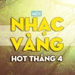 Download nhạc Nhạc Vàng Hot Nhất Tháng 4/2015 Mp3 nhanh nhất