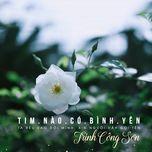 Download nhạc hot Tim Nào Có Bình Yên về máy