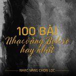 Tải nhạc hay 100 Ca Khúc Nhạc Vàng Bolero Nổi Bật - Nhạc Vàng Chọn Lọc Mp3