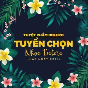 Download nhạc Tuyệt Phẩm Bolero - Tuyển Chọn Nhạc Bolero Nổi Bật 2016 trực tuyến