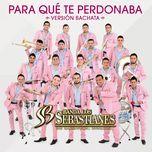 Nghe và tải nhạc hot Para Que Te Perdonaba (Version Bachata) (Single) Mp3