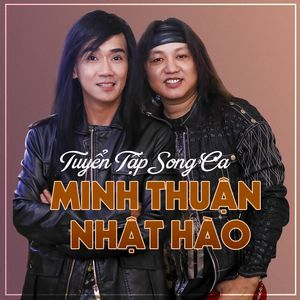 Nghe và tải nhạc Tuyển Tập Song Ca Minh Thuận - Nhật Hào Mp3 về điện thoại