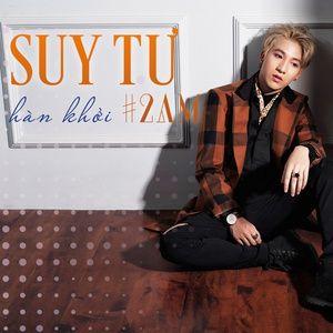 Tải nhạc hay Suy Tư #2AM (Single) nhanh nhất