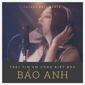 Tải nhạc Zing Trái Tim Em Cũng Biết Đau (Future Bass Remix) (Single) hot nhất