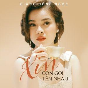 Ca nhạc Xin Còn Gọi Tên Nhau - Giang Hồng Ngọc