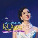 Tải nhạc hay Liveshow Vũ Thành An - Lệ Quyên: Tình Khúc Không Tên online miễn phí