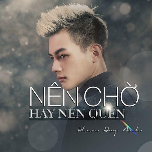 Tải nhạc Zing Nên Chờ Hay Nên Quên (Single) hot nhất