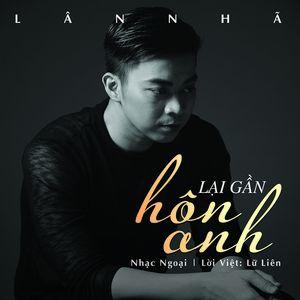Nghe nhạc Lại Gần Hôn Anh (Single) miễn phí