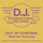 Tải nhạc Mp3 What Cha' Gonna Do (Single) hot nhất về máy