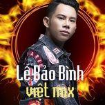 Nghe nhạc Lê Bảo Bình Remix 2018 Mp3 hot nhất